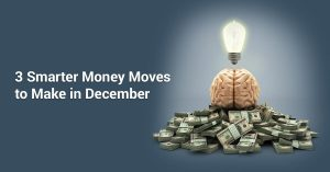 threesmartermoneymovestomakeindecember